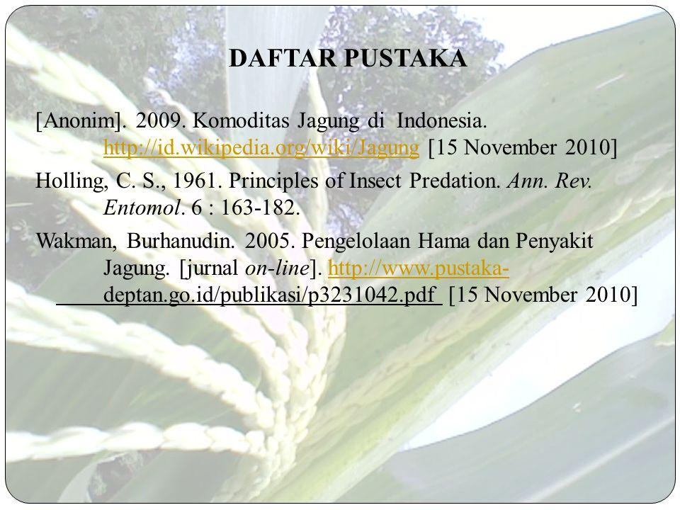 DAFTAR PUSTAKA [Anonim]. 2009. Komoditas Jagung di Indonesia. http://id.wikipedia.org/wiki/Jagung [15 November 2010]